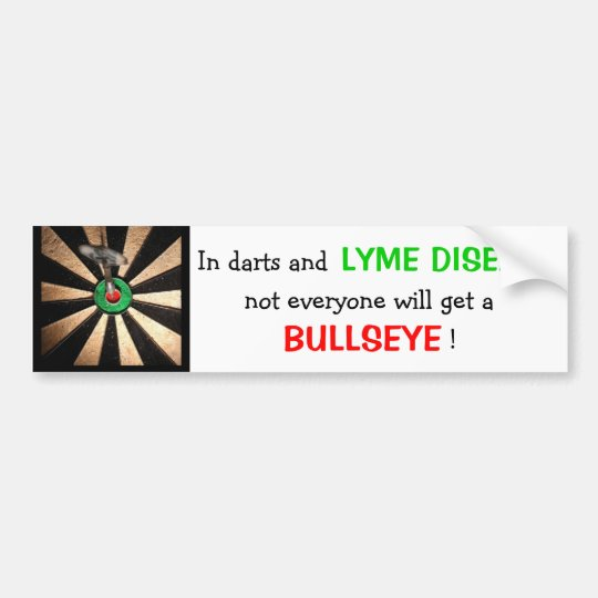 Not Everyone Gets A Bullseye! (Lyme Disease) Bumper Sticker