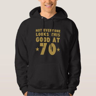 Not Everyone Looks This Good At 70 Hoodie
