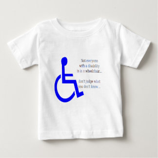 Not Everyone with a Disability is in a Wheelchair Baby T-Shirt