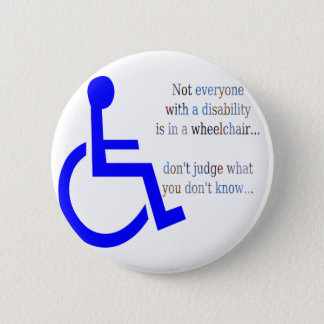 Not Everyone with a Disability is in a Wheelchair Button