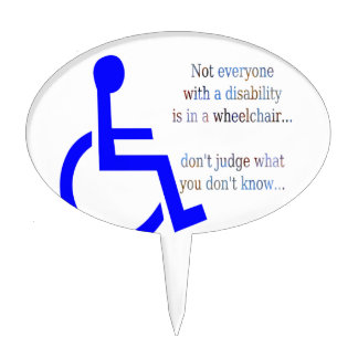 Not Everyone with a Disability is in a Wheelchair Cake Topper