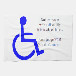 Not Everyone with a Disability is in a Wheelchair Hand Towel