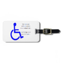 Not Everyone with a Disability is in a Wheelchair Luggage Tag