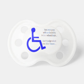 Not Everyone with a Disability is in a Wheelchair BooginHead Pacifier