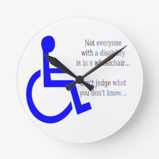 Not Everyone with a Disability is in a Wheelchair Round Clock