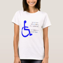 Not Everyone with a Disability is in a Wheelchair T-Shirt