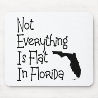 Not Everything In Florida Is Flat Mouse Pad