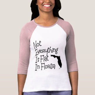 Not Everything In Florida Is Flat Tee Shirts