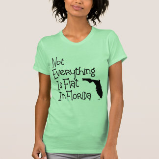 Not Everything In Florida Is Flat Tee Shirt