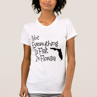 Not Everything In Florida Is Flat Tshirt