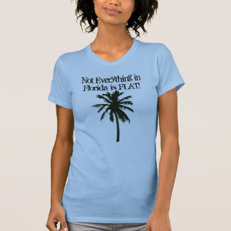 Not Everything in Florida is FLAT! Tshirts