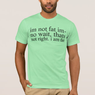 not fat T-Shirt
