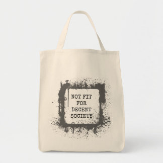 Not fit for decent society. tote bag