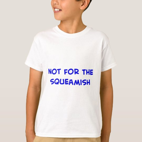 not for the squeamish T-Shirt