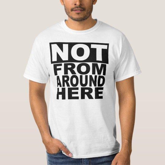 Not From Around Here T-Shirt
