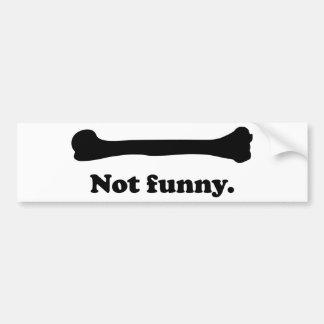 Not Funny Bumper Sticker