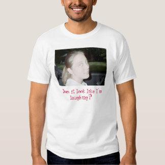 not funny, Does it look like I'm laughing? T-shirt