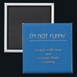 """Not Funny Magnet<br><div class=""""desc"""">Sarcasm. Everyone deserves a dose once in a while.</div>"""