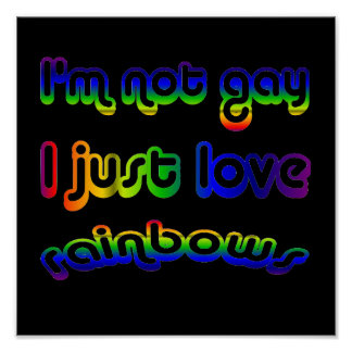 Not Gay But Love Rainbows Poster
