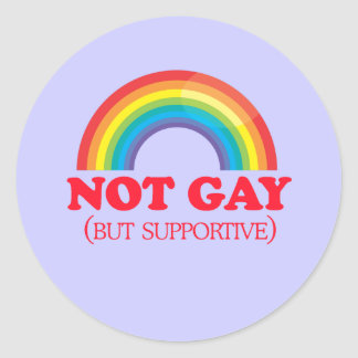 NOT GAY, but supportive Classic Round Sticker