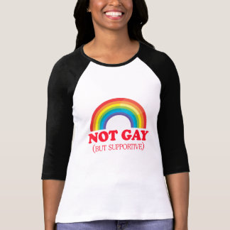 NOT GAY, but supportive T Shirt