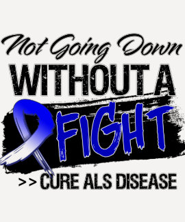 Not Going Down Without a Fight - ALS Disease T Shirts
