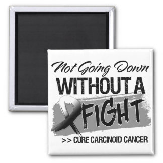 Not Going Down Without a Fight - Carcinoid Cancer 2 Inch Square Magnet