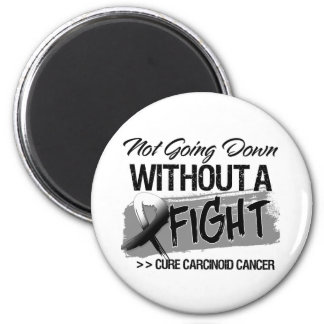 Not Going Down Without a Fight - Carcinoid Cancer 2 Inch Round Magnet