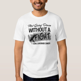 Not Going Down Without a Fight - Carcinoid Cancer Tee Shirt
