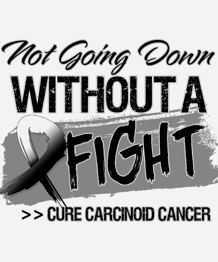 Not Going Down Without a Fight - Carcinoid Cancer T Shirts