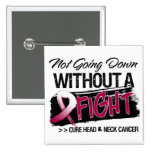 Not Going Down Without a Fight - Head Neck Cancer Pin