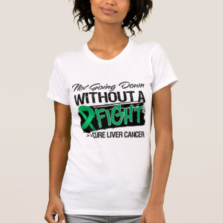 Not Going Down Without a Fight - Liver Cancer T-Shirt