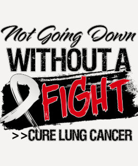 Not Going Down Without a Fight - Lung Cancer Tee Shirts