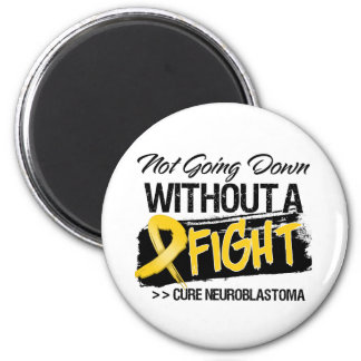 Not Going Down Without a Fight - Neuroblastoma 2 Inch Round Magnet