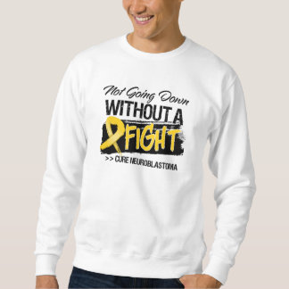 Not Going Down Without a Fight - Neuroblastoma Sweatshirt