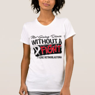 Not Going Down Without a Fight - Retinoblastoma Tee Shirt