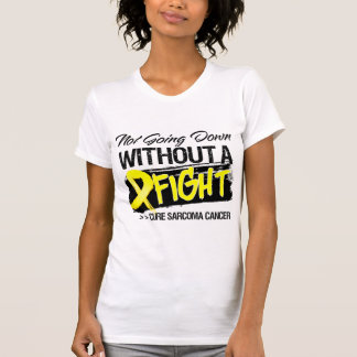 Not Going Down Without a Fight - Sarcoma T Shirts