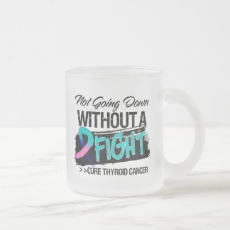 Not Going Down Without a Fight - Thyroid Cancer Frosted Glass Mug
