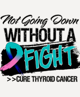 Not Going Down Without a Fight - Thyroid Cancer T Shirt