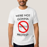 Not Gonna Protest Shirt
