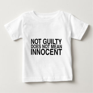Not Guilty Does Not Mean Innocent Baby T-Shirt