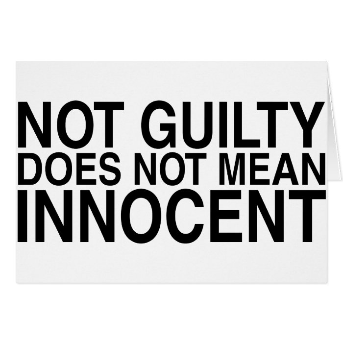 Not Guilty Does Not Mean Innocent Card