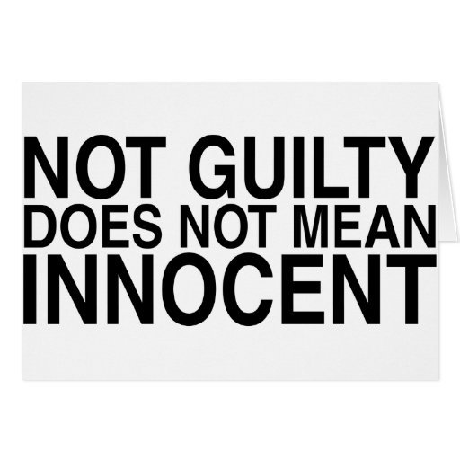 Not Guilty Does Not Mean Innocent Greeting Card