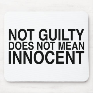 Not Guilty Does Not Mean Innocent Mouse Pad