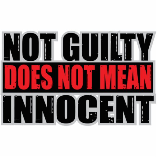 Not Guilty Does Not Mean Innocent Photo Sculpture Zazzle