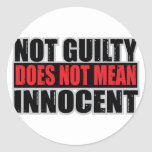 Not Guilty Does Not Mean Innocent Round Sticker