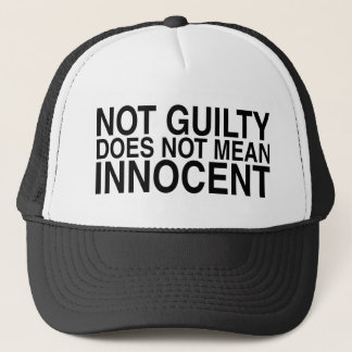 Not Guilty Does Not Mean Innocent Trucker Hat