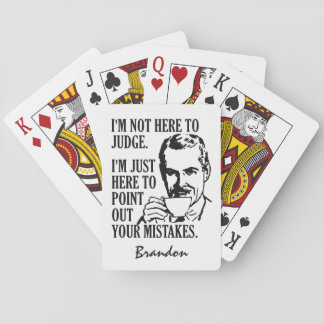 """""""Not Here To Judge"""" custom name playing cards"""