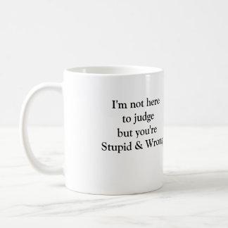 Not here to judge stupid wrong coffee mug