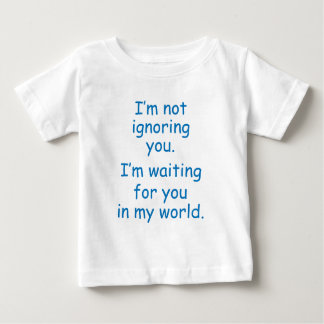 Not ignoring you... infant t-shirt